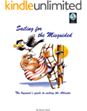 Sailing for the Misguided: The Beginner's Guide to Sailing the Atlantic