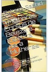 7 Melhores Cursos de Beleza e Estética para Mulheres: Emagrecimento - Maquiagem - Recuperação capilar - Sobrancelhas - Micropigmentação labial - Manicure eBook Kindle