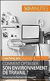 Comment optimiser son environnement de travail ?: Focus sur ce facteur de réussite (Coaching pro t. 1) (French Edition)