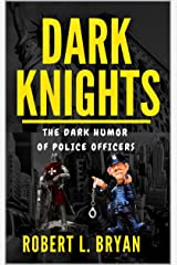 Dark Knights: The Dark Humor of Police Officers Kindle Edition