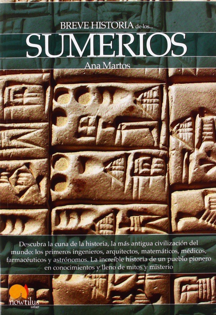 Breve historia de los sumerios Tapa blanda – 18 oct 2012 Ana Martos Rubio Ediciones Nowtilus 8499673635 Ancient history: to c 500 CE