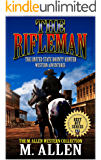 The Rifleman: The United States Bounty Hunter Western Adventures: A Western Adventure (The M. Allen Western Collection Book 1)