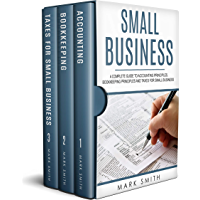 Small Business: A Complete Guide to Accounting Principles, Bookkeeping Principles and Taxes for Small Business (Small…