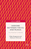 Ukraine Between the EU and Russia: The Integration Challenge