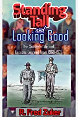 Standing Tall and Looking Good: One Soldier's Life and Lessons Learned from 1968-1971 (The Zuker Memoirs Book 2) Kindle Edition