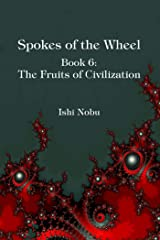 Spokes of the Wheel, Book 6: The Fruits of Civilization Kindle Edition