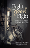 Fight the Good Fight: Satan's Tactics and Our Defense