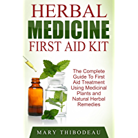 Herbal Medicine First Aid Kit: The Complete Guide To First Aid Treatment Using Medicinal Plants and Natural Herbal Remedies (English Edition)