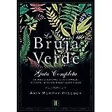 La bruja verde: Guía completa de magia natural con hierbas, flores, aceites esenciales y más