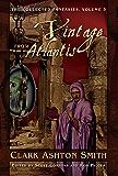 The Collected Fantasies of Clark Ashton Smith: A Vintage From Atlantis: 3