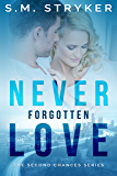 Never Forgotten Love: A Story of Second Chances (Second Chance Series Book 1)