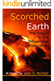 Scorched Earth--The Complete Sequel to the Yellowstone Conundrum (Is This It? Book 2)