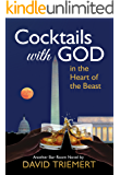 Cocktails with God: in the Heart of the Beast (Cocktails with God bar-room novel series Book 2)