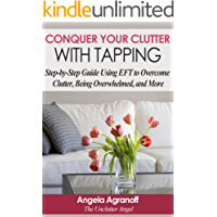 EFT: Conquer Your Clutter with Tapping: Step-by-Step Guide Using EFT to Overcome Clutter, Being Overwhelmed and More