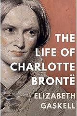 The Life of Charlotte Brontë Kindle Edition
