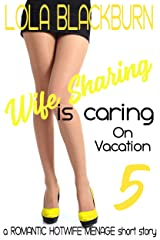 Wife Sharing is Caring: on vacation: a Romantic Hotwife Menage short story Kindle Edition