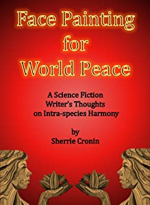 Face Painting for World Peace: A Science Fiction Writer's Thoughts on Intra-species Harmony