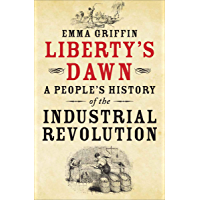 Liberty's Dawn: A People's History of the Industrial Revolution (English Edition)