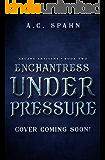 Enchantress Under Pressure: An Urban Fantasy Novel (Arcane Artisans Book 2)