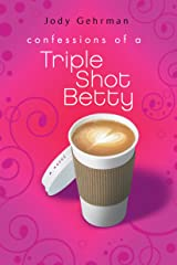 Confessions of a Triple Shot Betty Kindle Edition