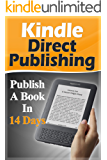 Kindle Direct Publishing: Publish A Book In 14 Days (2020 UPDATE) (Marketing, Make Money, Passive Income, Network Marketing)