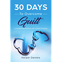 30 Days to Overcome Guilt: A Mindfulness Program with a Touch of Humor (English Edition)