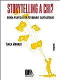 Storytelling a chi?: Guida pratica per fotografi cantastorie (Fotografia Vol. 3)