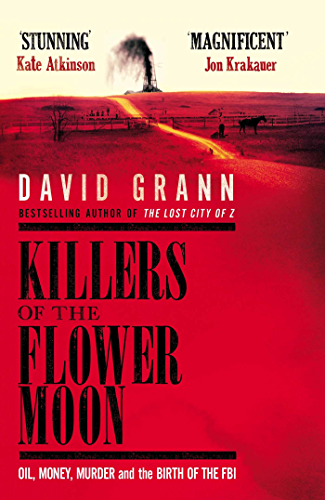 Killers of the Flower Moon: Oil; Money; Murder and the Birth of the FBI