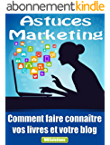 Astuces Marketing pour les auteurs et les blogueurs - Comment faire connaître vos livres et votre blog: Publiez facilement et gratuitement sur des sites de partage de contenu