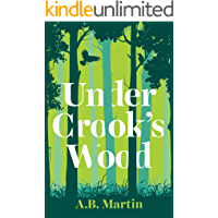 Under Crook's Wood: An adventure story for 9-13 year olds (Sophie Watson Adventure Mystery Series Book 2)