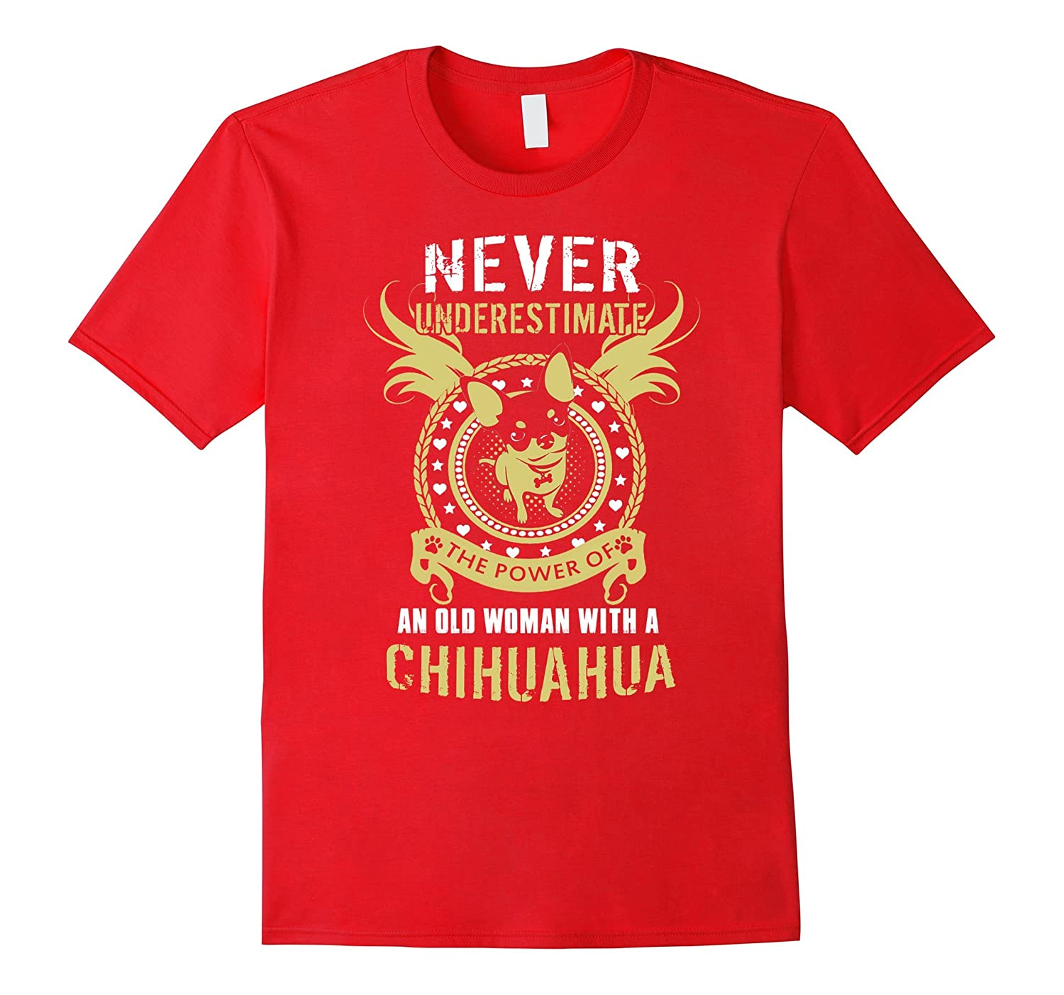 Chihuahua T-shirt , Never underestimate an old woman with a-Art