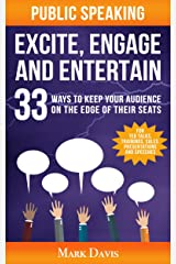 Public Speaking Excite Engage and Entertain: 33 ways to keep your audience on the edge of their seats Kindle Edition