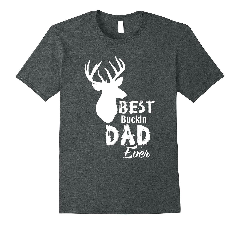 Best Bucking Dad Ever – T-Shirt – Deer Hunting Gift