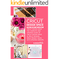 CRICUT DESIGN SPACE: This Book Includes: Cricut Design Space: The Complete and Updated Guide of Cricut Design Space…