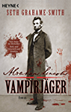 Abraham Lincoln - Vampirjäger: Roman (German Edition)
