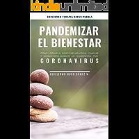 Pandemizar el Bienestar: Guía práctica para lograr el bienestar psicológico individual, familiar y comunitario en tiempos de cuarentena por Coronavirus