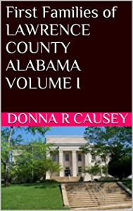 FIRST FAMILIES OF LAWRENCE COUNTY, ALABAMA VOLUME I