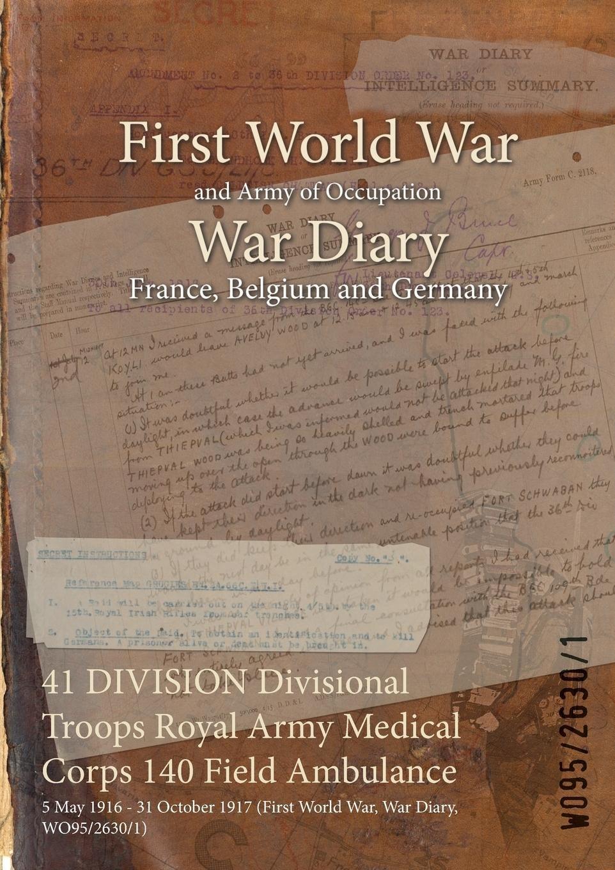 Download 41 Division Divisional Troops Royal Army Medical Corps 140 Field Ambulance: 5 May 1916 - 31 October 1917 (First World War, War Diary, Wo95/2630/1) PDF