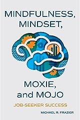 Mindfulness, Mindset, Moxie, and Mojo: Mindful-Based Career Enhancement Series: Job Seeker Success