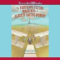 The Fabulous Flying Machines of Alberto Santo-Dumont