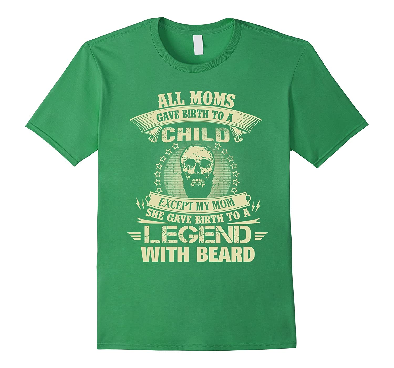 Beard T-shirt  All Moms gave birth to a child except My Mom-RT