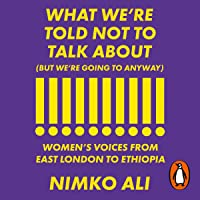 What We're Told Not to Talk About (But We're Going to Anyway): Women's Voices from East London to Ethiopia