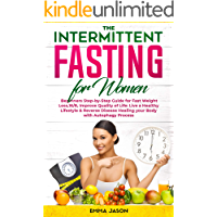The Intermittent Fasting for Women: Beginners Step-by-Step Guide for Fast Weight Loss,16/8, Improve Quality of Life:Live a Healthy Lifestyle  & Reverse ... Healing your Body with Autophagy Process