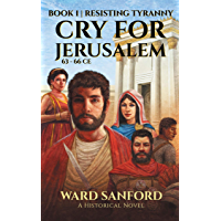Cry for Jerusalem | Book 1 63-66 CE: Resisting Tyranny (English Edition)