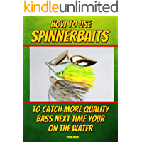 How to use spinner baits: To Catch More Quality Bass Your next Time On The Water (English Edition)