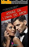 Atrás da linha do Amor (Série Amor Militar Livro 1)