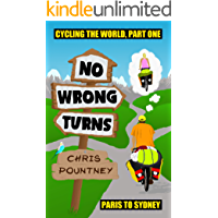 No Wrong Turns: Cycling the World, Part One: Paris to Sydney
