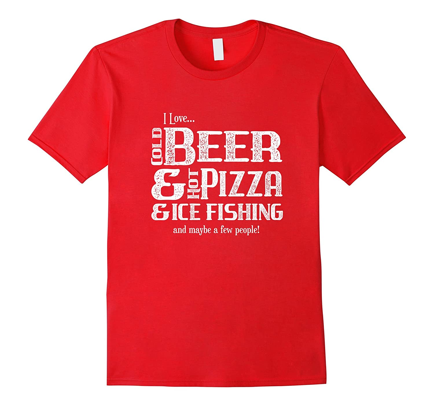 Beer Pizza Ice Fishing Friends Novelty Funny T Shirt Tee-FL