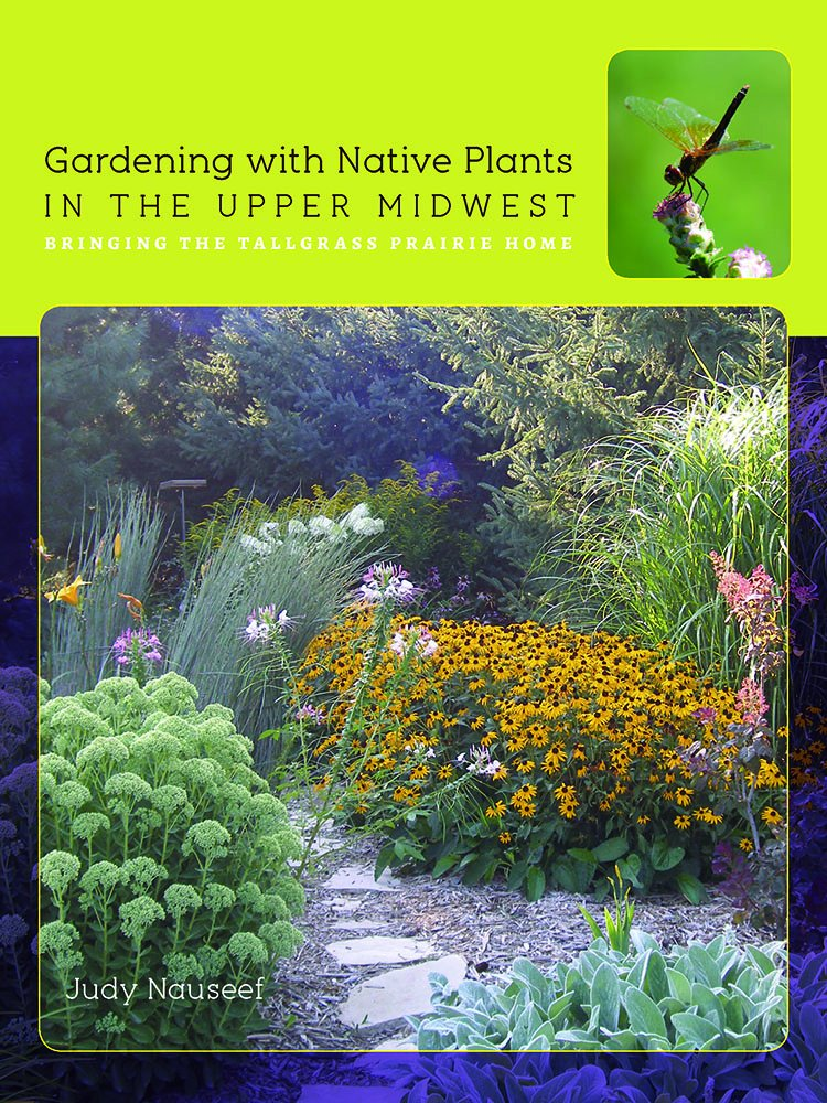 Gardening with Native Plants in the Upper Midwest: Bringing the Tallgrass Prairie Home (Bur Oak Guide)