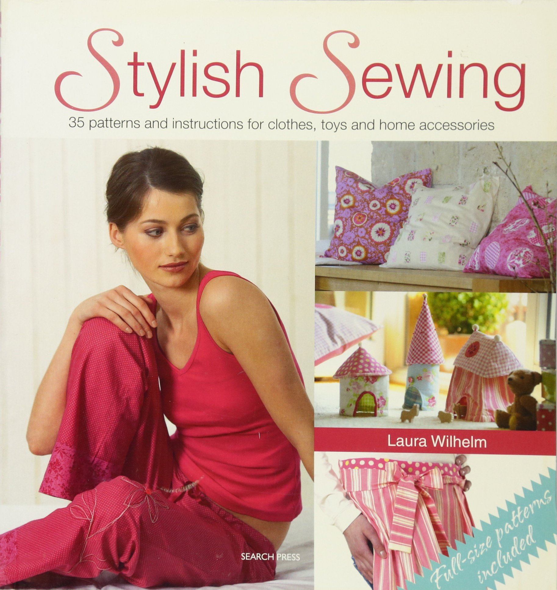 Stylish Sewing: 25 Patterns and Instructions for Clothes, Toys and Home Accessories (Inspirational Craft Book)